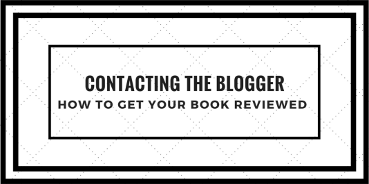 How To Get Your Book Reviewed: Contacting the Blogger