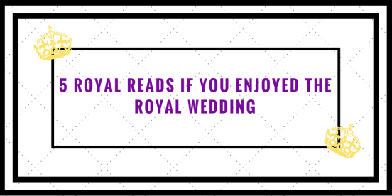 5 Royal Reads If You Enjoyed The Royal Wedding