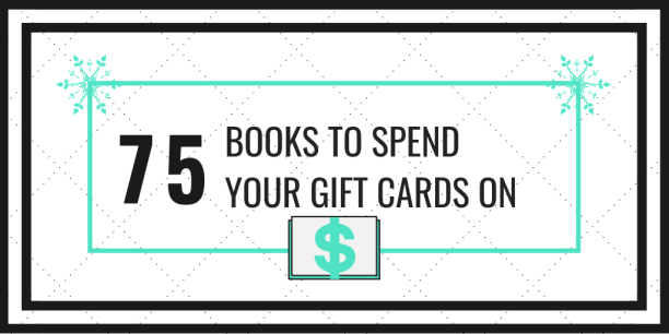 75 Books To Spend Your Gift Cards On