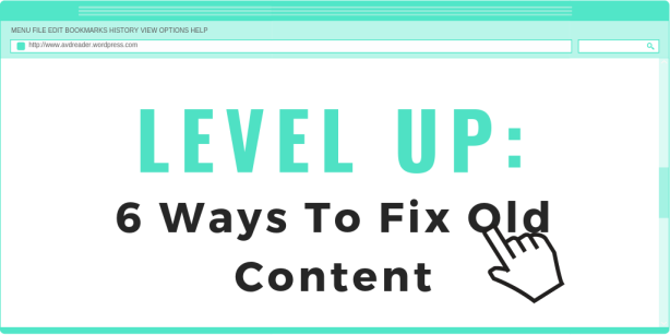 LEVEL UP - 6 Ways To Fix Old Content