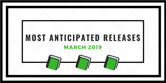 Most Anticipated Releases: March 2019
