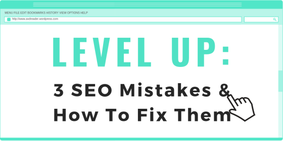 LEVEL UP - 3 SEO Mistakes and How To Fix Them