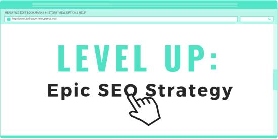LEVEL UP - Epic Search Engine Optimization (SEO) Strategy