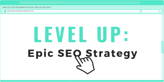 LEVEL UP - Epic Search Engine Optimization (SEO) Strategy