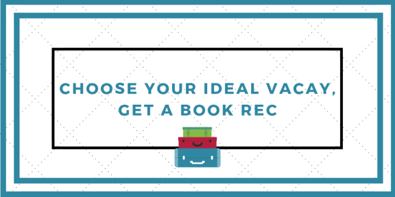Choose Your Ideal Vacation, Get A Book Recommendation