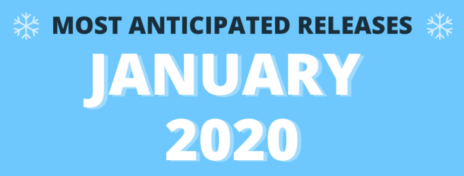 Most Anticipated Releases - January 2020